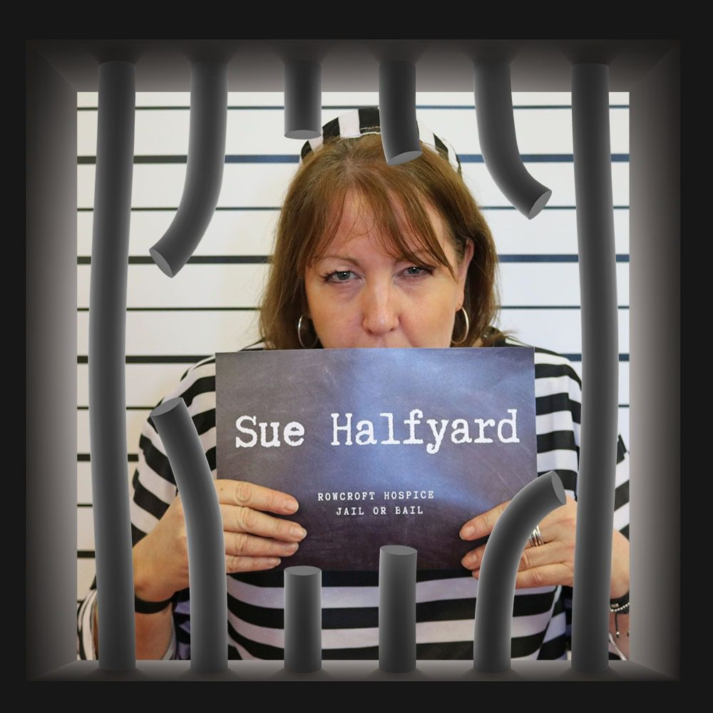 Rowcroft Hospice Jail or Bail Sue Halfyard